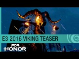 For Honor E3 2016 Teaser Trailer - The Vikings Are Coming