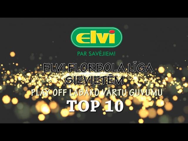 ELVI Sieviešu Florbola Līgas Play-off Labāko Vārtu Guvumu TOP 10