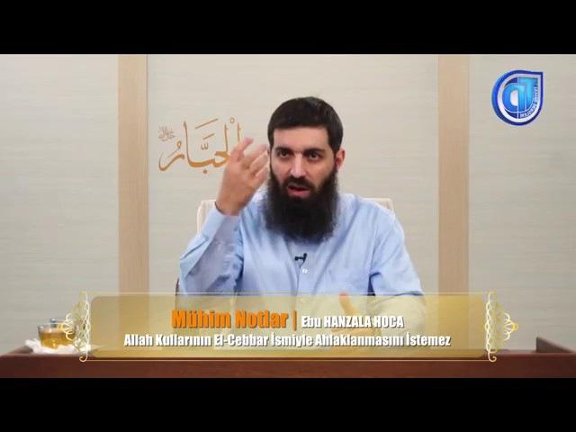 Allah Kullarının El Cebbar İsmiyle Ahlaklanmasını İstemez, Ebu Hanzala Hoca