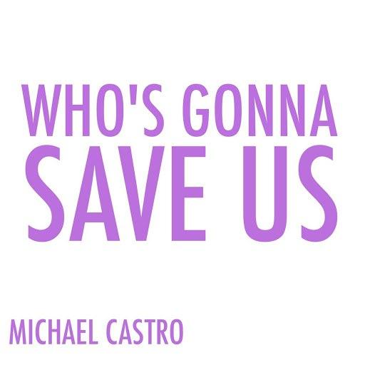 Michael Castro альбом Who's Gonna Save Us