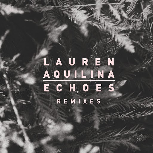 Lauren Aquilina альбом Echoes (Remixes) (Remixes)