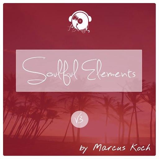 Marcus Koch альбом Soulful Elements, Vol. 3