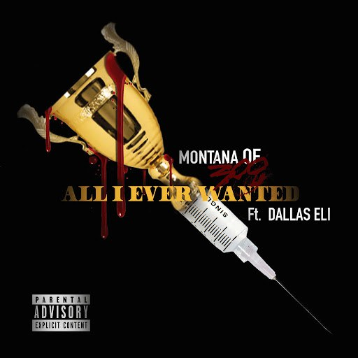 Montana of 300 альбом All I Ever Wanted (feat. Dallas Eli)