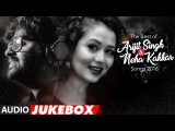 The Best Of Arjit Singh &amp Neha Kakkar Songs 2016 Audio Jukebox T-Series