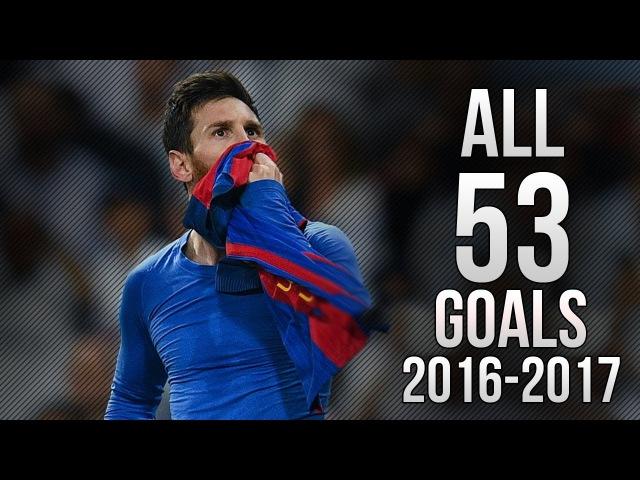 Lionel Messi - All 53 Goals 2016/2017 HD