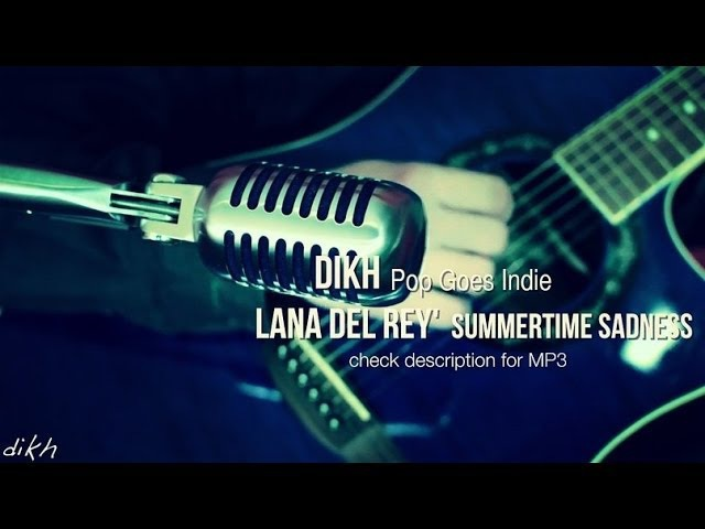 Lana Del Ray Summertime Sadness (Pop Goes Indie) dikh acoustic cover
