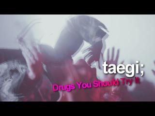 Taegi; Drugs You Should Try It