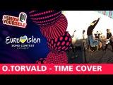 O.Torvald - Time (Ukraine) Eurovision 2017 cover. EFIR #ShowYourself