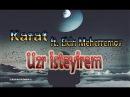 Karat - Uzr isteyirem (ft. Elcin Meherremov)