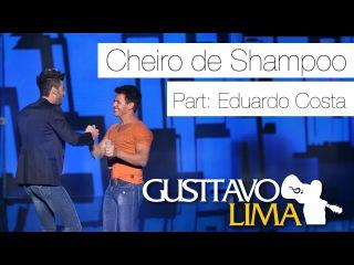 Gusttavo Lima - Cheiro de Shampoo Part Esp Eduardo Costa - [Ao Vivo Em São Paulo] (Clipe Oficial)