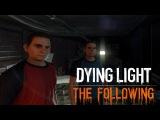 Dying Light: The Following - Спасаем Братьев 9