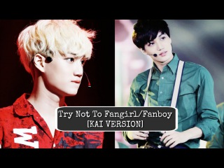 [fmv] Try Not To Fangirl/Fanboy / Kai