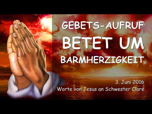 GEBETS-AUFRUF VON JESUS - Betet um Barmherzigkeit! - Vom 3. Juni 2016