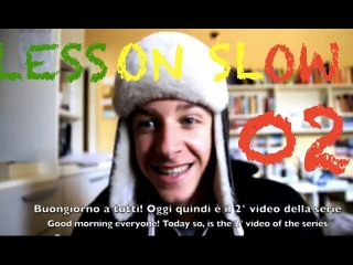 Lesson SLOW 02 - Learn Italian (The Natural and Interesting way)
