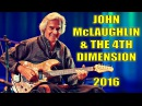John McLaughlin The 4th Dimension - Live in Concert 2016 || HD || Full Set