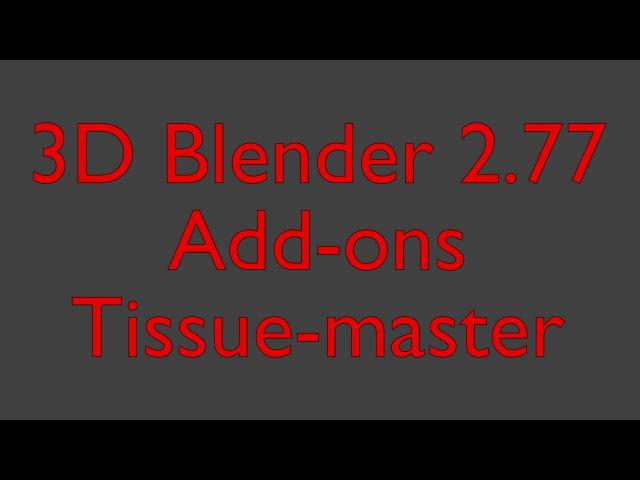 Blender 2.77 Add-ons Tissue-master