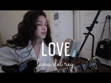 Love by Lana Del Rey (Cover) by Sara King