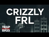 Crizzly - FRL ft. J.Goods &amp Rumuzik