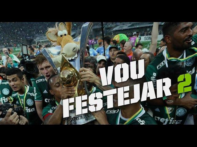 Vou Festejar 2 - Palmeiras Campeão Brasileiro 2016