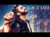 SUN LE SADA ( Full Video Song ) l Arijit Singh l Half Girlfriend Songs l 2017
