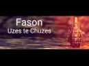 Fason - Uzes te chuzes /2016 HD/