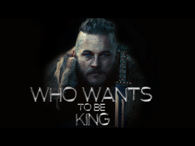 (Vikings) Ragnar || Who Wants To Be King