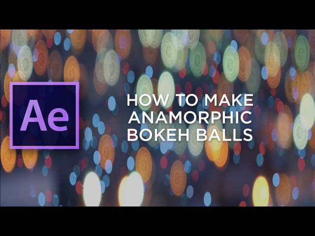 Create Anamorphic Bokeh Balls in After Effects