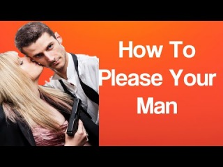 How To Please Your Man, How To Please Your Husband In Bed, How To Make A Guy Obsessed With You