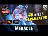 Meracle EPIC 40 kills Terminator Dota 2