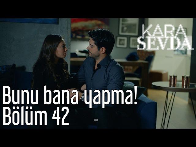 Kara Sevda 42. Bölüm - Bunu Bana Yapma!