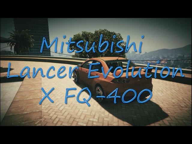 Gta 5 (Моды) | Mitsubishi Lancer Evolution X FQ-400