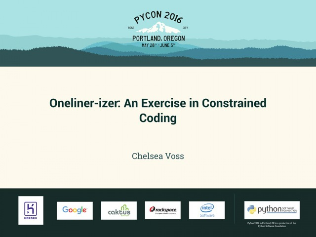 Chelsea Voss - Oneliner-izer An Exercise in Constrained Coding - PyCon 2016