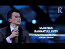 Ulug'bek Rahmatullayev - Siz yig'lamang | Улугбек - Сиз йигламанг (concert version 2016)