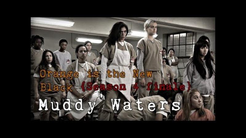OitNB {Season 4 finale} Muddy Waters