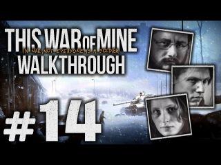 Прохождение This War of Mine - Часть 14 - Добиваем армейцев [Бруно, Роман, Катя]