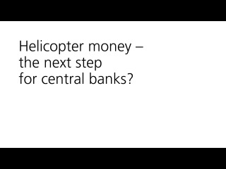 Helicopter money – the next step for central banks? – UBS Investor Forum, August 2016