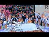 Dilroz Bolajon - Vatan nima (Mirza Azizov va Tojibar Azizova) | Дилроз Болажон - Ватан нима