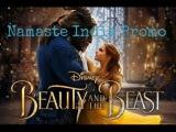 Beauty and the Beast - Namaste India Promo || Emma Watson, Dan Steven ||