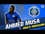 AHMED MUSA | Goals & Skills | Leicester City | 2016/2017 Pre Season (HD)
