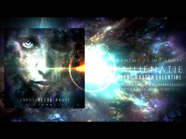 ENEMY AC130 ABOVE - A ( L I E N A T ) E - Feat. Hayden Valentine