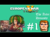 European War V Empire ^^ The Aztec Dynasty 1