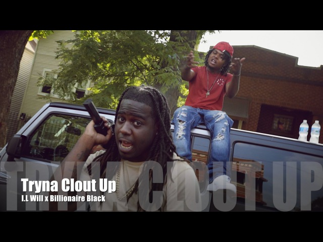 I.L Will ft. Billionaire Black - Tryna Clout Up (Music Video)