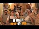 IL FRIGO NORD vs SUD