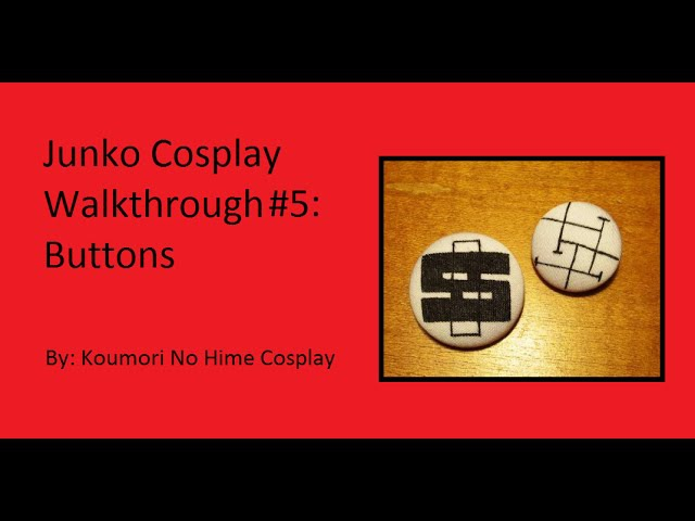 CosThrough Junko Part 5 Buttons