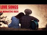 Best Alternative Rock Love Songs  Great Rock Alternative Love Songs Playlist