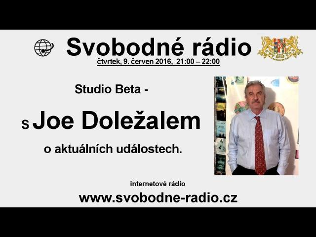 Svobodné rádio 09.06.2016 Joe Doležal