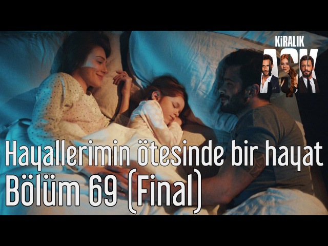 Kiralık Aşk 69 Bölüm Final Hayallerimin Ötesinde Bir Hayat