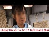 Bé gái Việt 12 tuổi mang thai ở Trung Quốc: Hé lộ thông tin sốc - Tin Mới Nhất