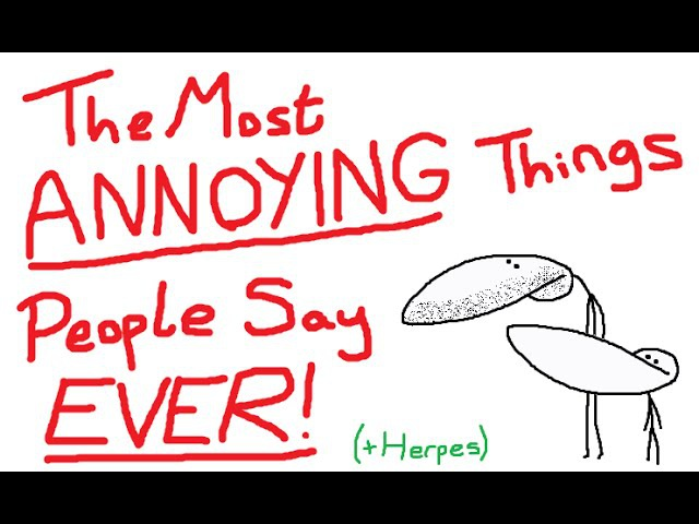 The Most ANNOYING Things People Say EVER ( Herpes)