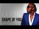 Ed Sheeran - Shape of you | Kizomba Remix by Kaysha